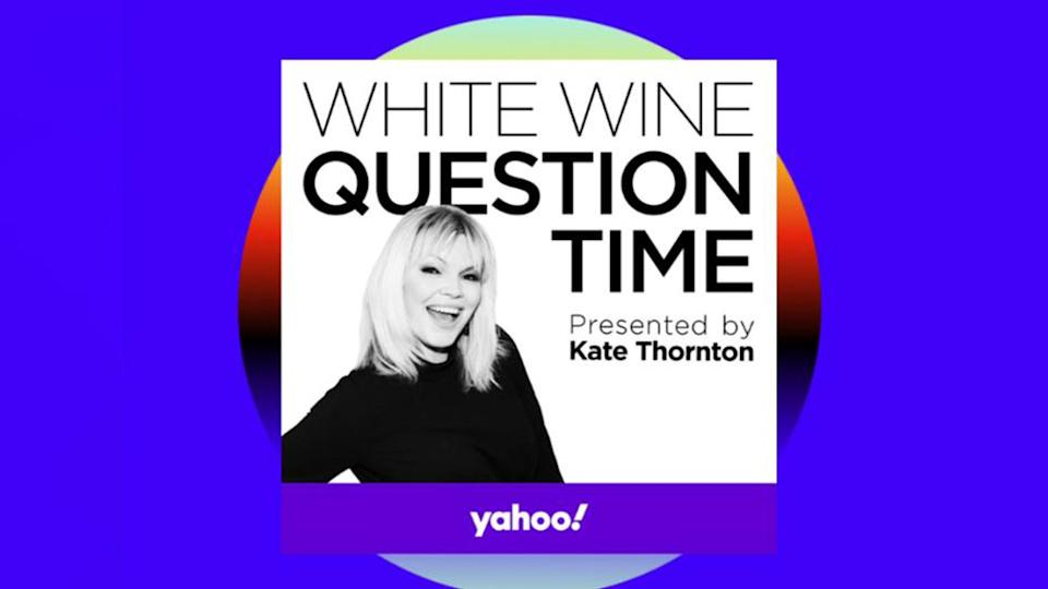 Yahoo Kate Thornton 'White Wine Question Time' podcast