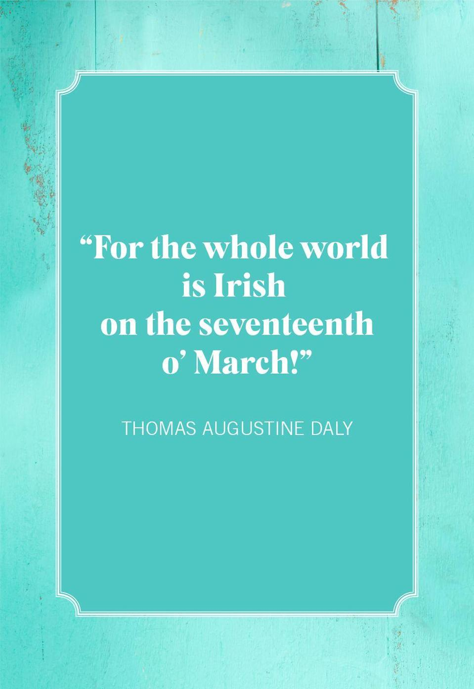 "<p>""For the whole world is Irish on the Seventeenth o' March!""</p>"