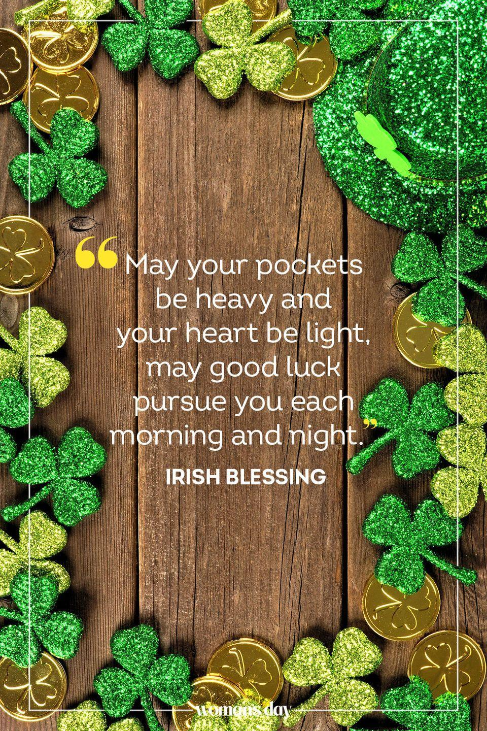 """<p>""""May your pockets be heavy and your heart be light, may good luck pursue you each morning and night."""" — Irish Blessing</p>"""