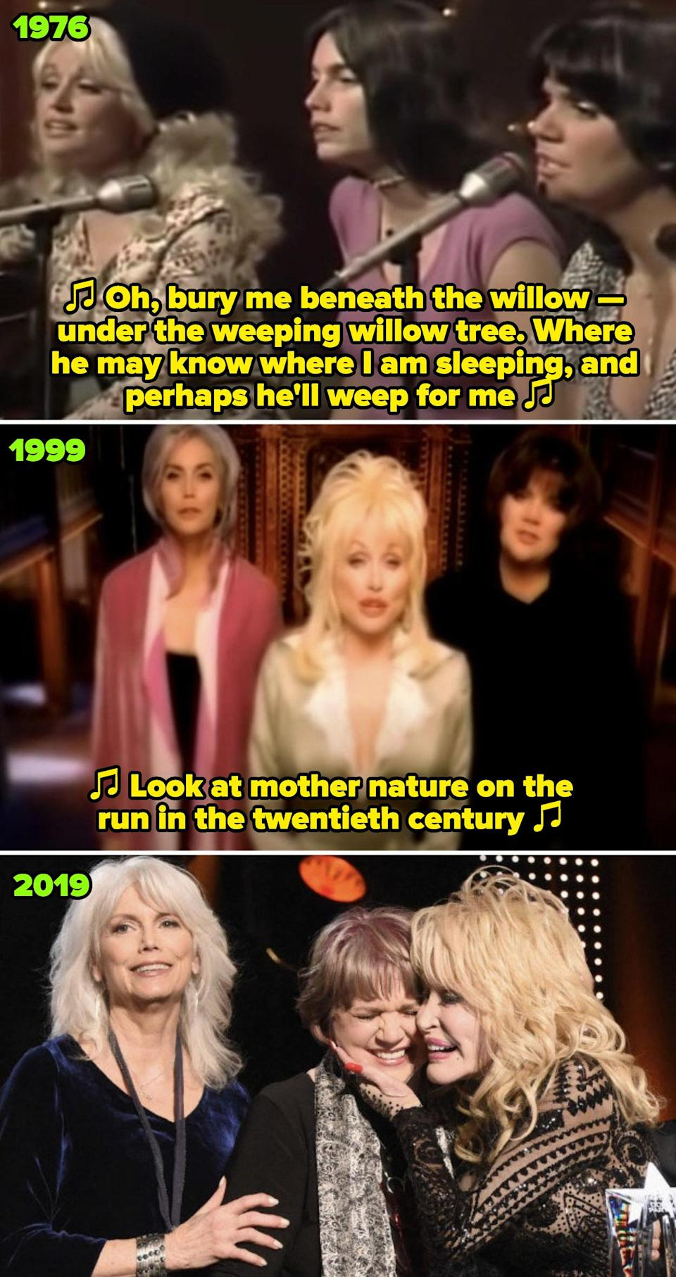 """Parton, Harris, and Ronstadt performing on """"Dolly,"""" singing: """"Bury me beneath the willow, beneath the weeping willow tree;"""" the trio in their """"After the Gold Rush"""" music video; the trio at Parton'sMusiCares Person Of The Year ceremony in 2019"""