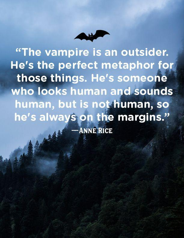 """<p>""""The vampire is an outsider. He's the perfect metaphor for those things. He's someone who looks human and sounds human, but is not a human, so he's always on the margins.""""</p>"""