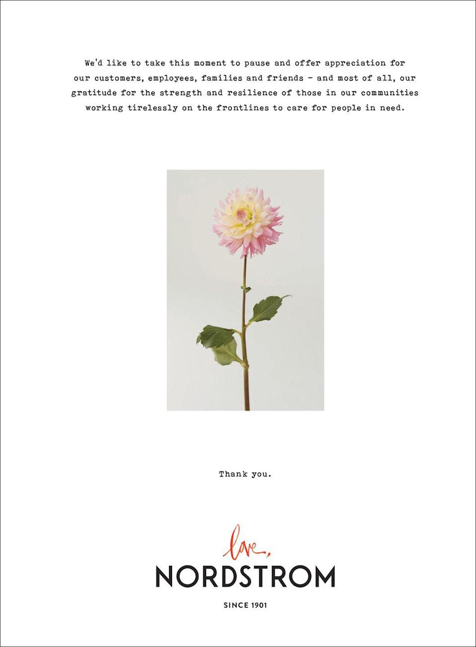 <p>We'd like to take this moment to pause and offer appreciation for our customers, employees, families and friends – and most of all, our gratitude for the strength and resilience of those in our communities working tirelessly on the frontlines to care for people in need. </p><p>Thank you. </p><p><em>Love, Nordstrom</em></p>