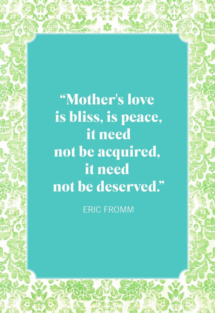 """<p>""""Mother's love is bliss, is peace, it need not be acquired, it need not be deserved.""""</p>"""