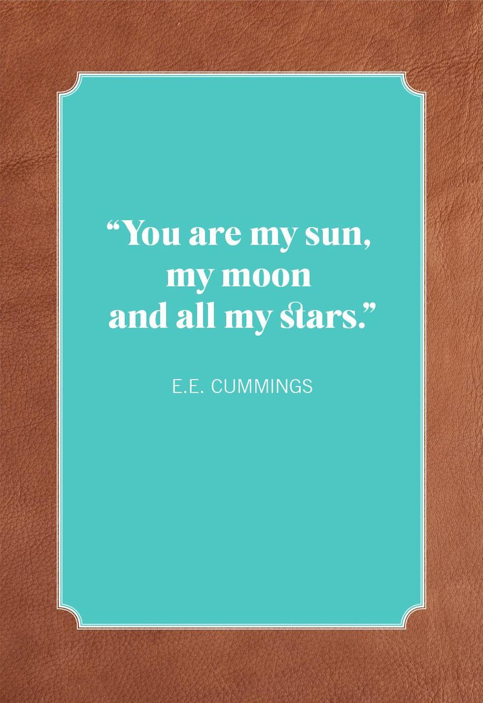 "<p>""You are my sun, my moon and all my stars.""</p>"