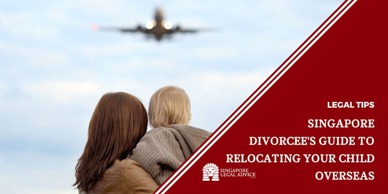 Singapore Divorcee's Guide to Relocating Your Child Overseas