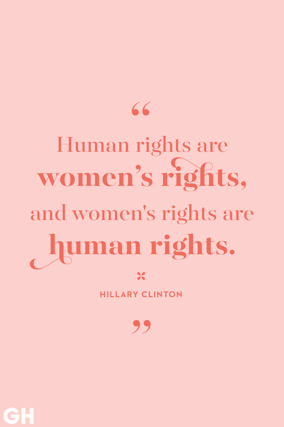 <p>Human rights are women's rights, and women's rights are human rights.</p>
