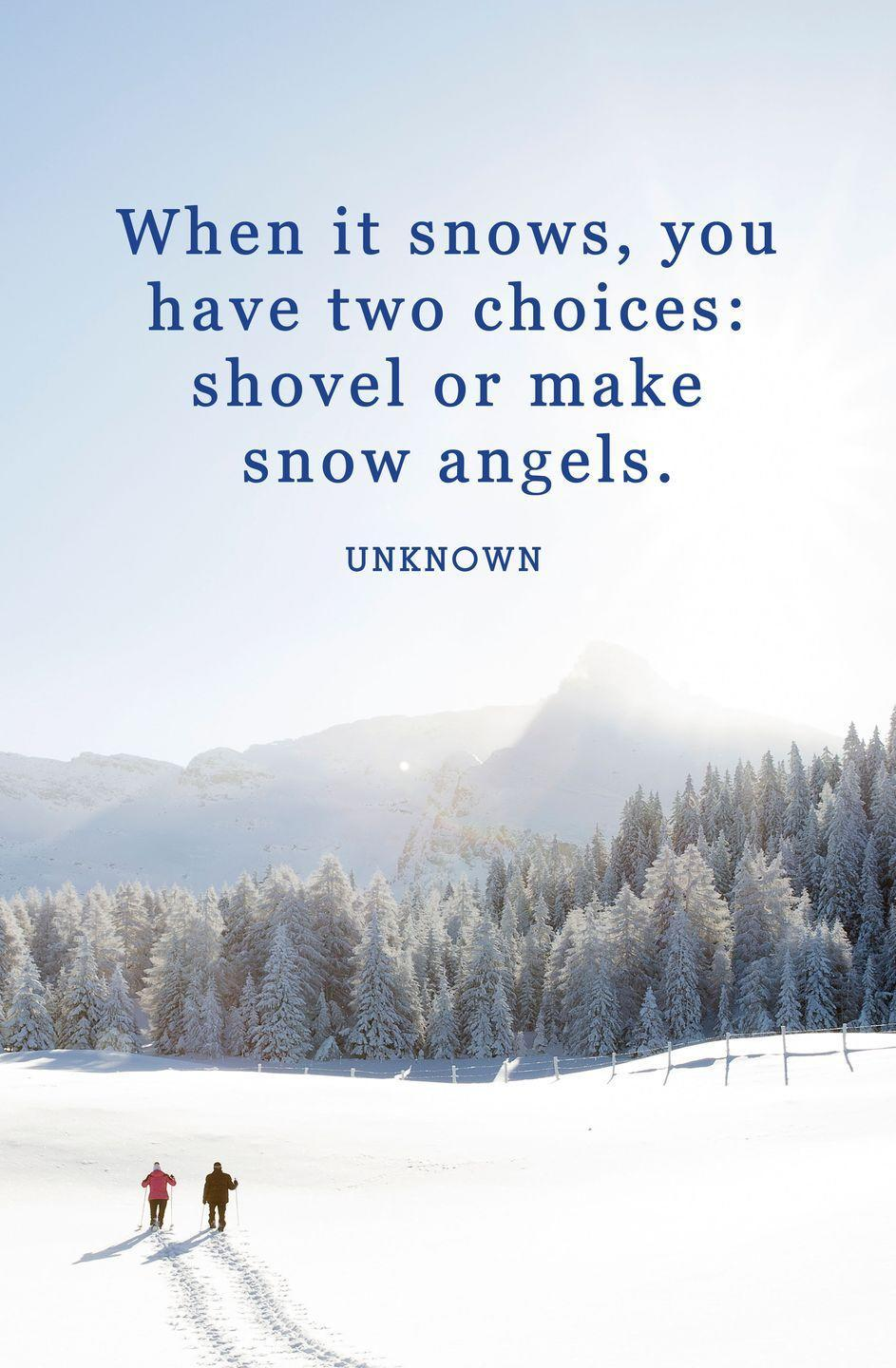 "<p>""When it snows, you have two choices: shovel or make snow angels.""</p>"