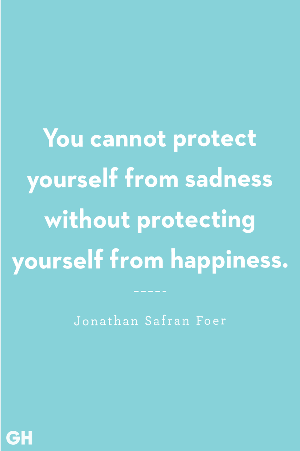 <p>You cannot protect yourself from sadness without protecting yourself from happiness.</p>