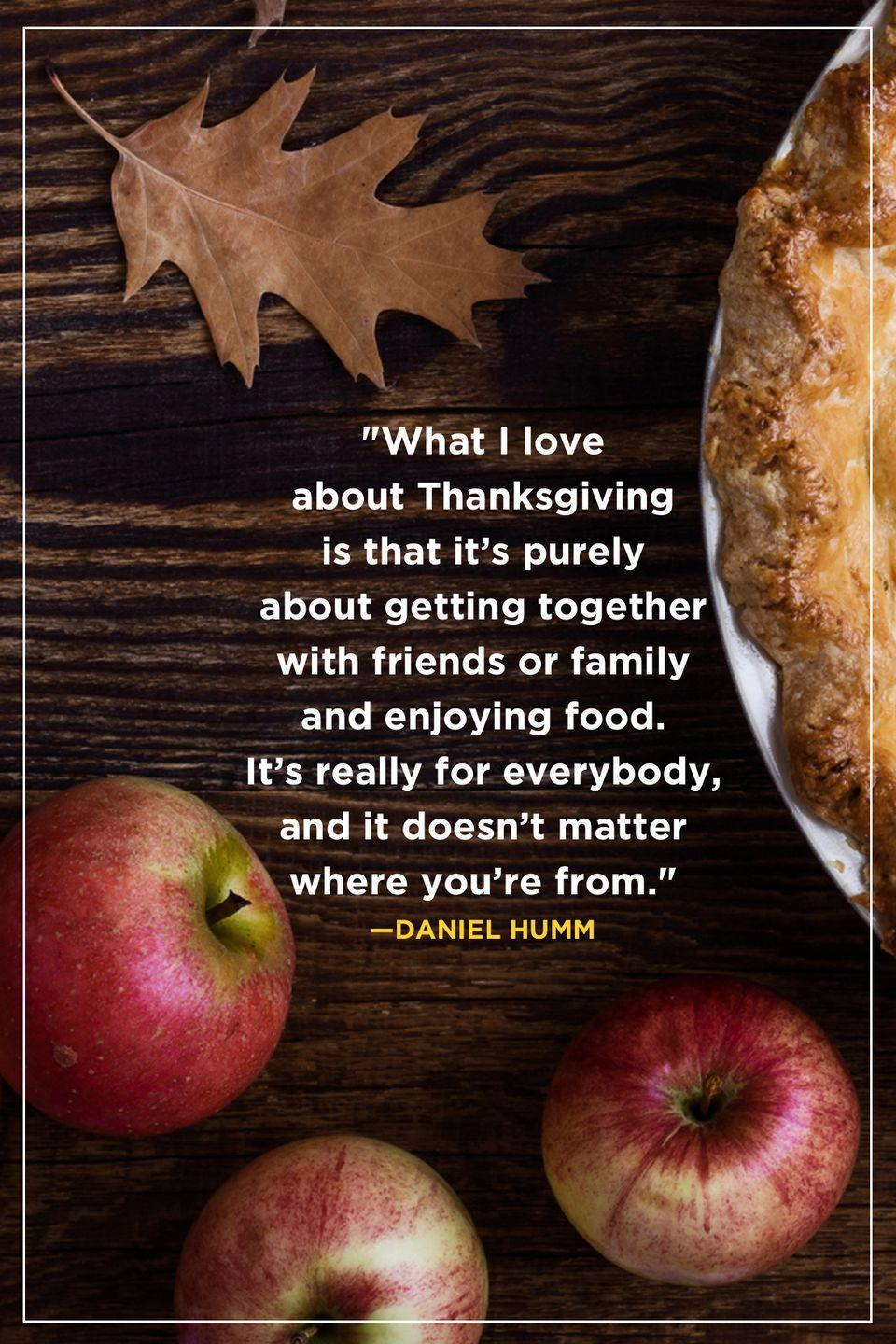 """<p>""""What I love about Thanksgiving is that it's purely about getting together with friends or family and enjoying food. It's really for everybody, and it doesn't matter where you're from."""" </p>"""