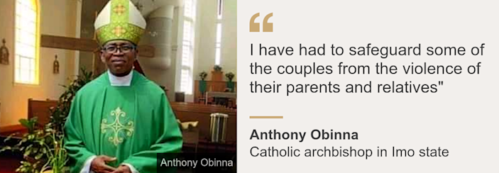 """Quote card. Archbishop Anthony Obinna: """"I have had to safeguard some of the couples from the violence of their parents and relatives"""""""