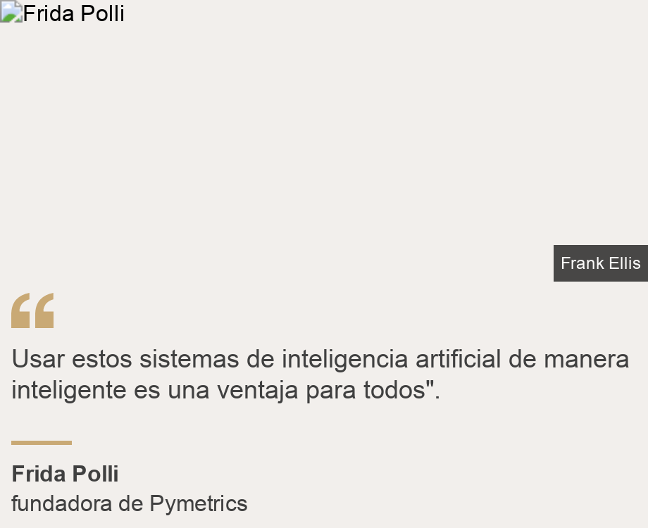 """ Usar estos sistemas de inteligencia artificial de manera inteligente es una ventaja para todos""."", Source: Frida Polli, Source description: fundadora de Pymetrics, Image: Frida Polli"