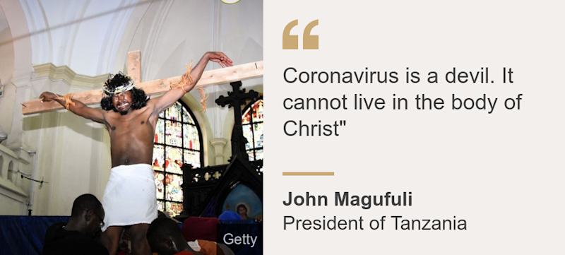 """""""Coronavirus is a devil. It cannot live in the body of Christ"""""""", Source: John Magufuli, Source description: President of Tanzania, Image: A man on a cross"""