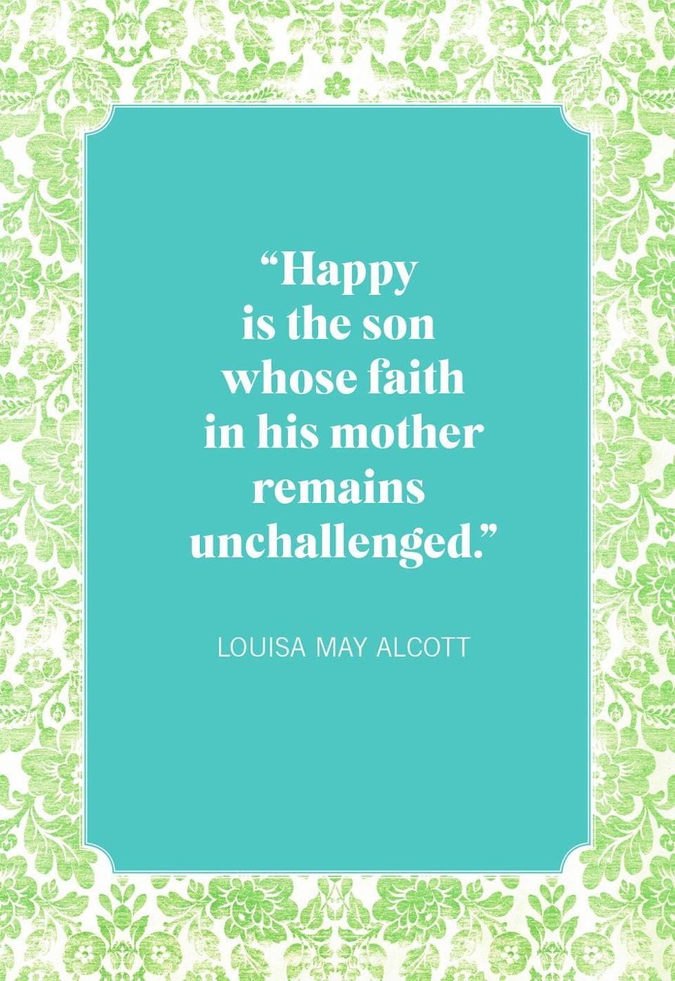 """<p>""""Happy is the son whose faith in his mother remains unchallenged.""""</p>"""
