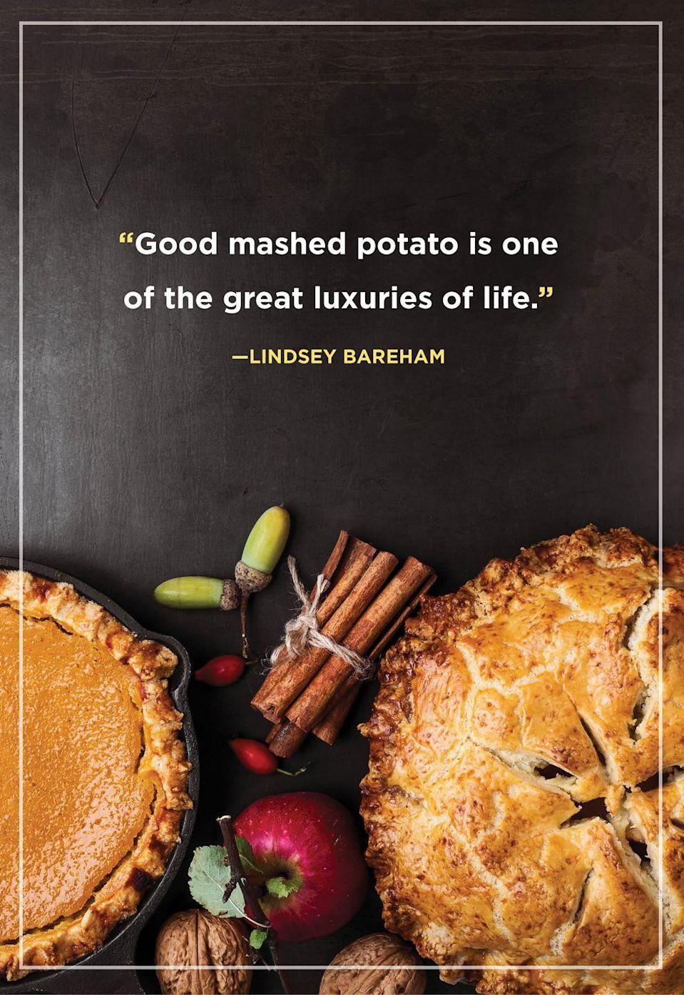"""<p>""""Good mashed potato is one of the great luxuries of life.""""</p>"""