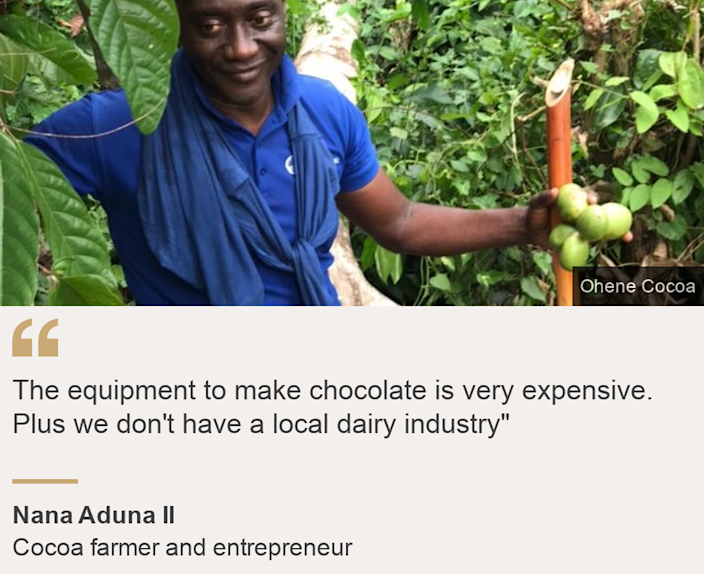 """""""The equipment to make chocolate is very expensive. Plus we don't have a local dairy industry"""""""", Source: Nana Aduna II, Source description: Cocoa farmer and entrepreneur, Image: Nana Aduna II in his plantation"""