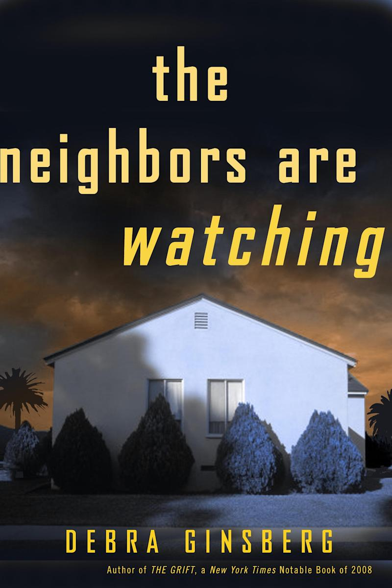 "In this book cover image released by Crown Publishers, ""The Neighbors Are Watching"" by Debra Ginsberg, is shown. (AP Photo/Crown)"