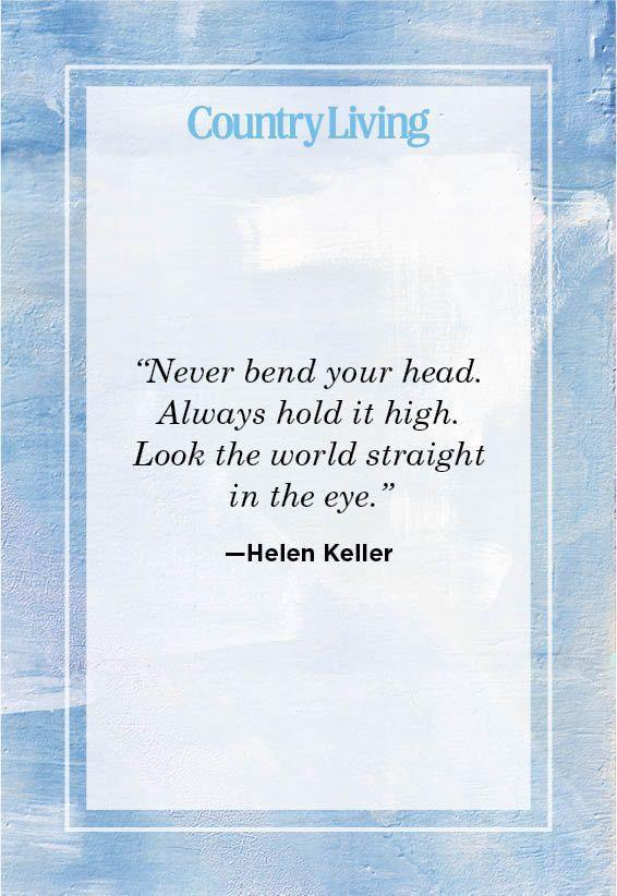 """<p>""""Never bend your head. Always hold it high. Look the world straight in the eye.""""</p>"""