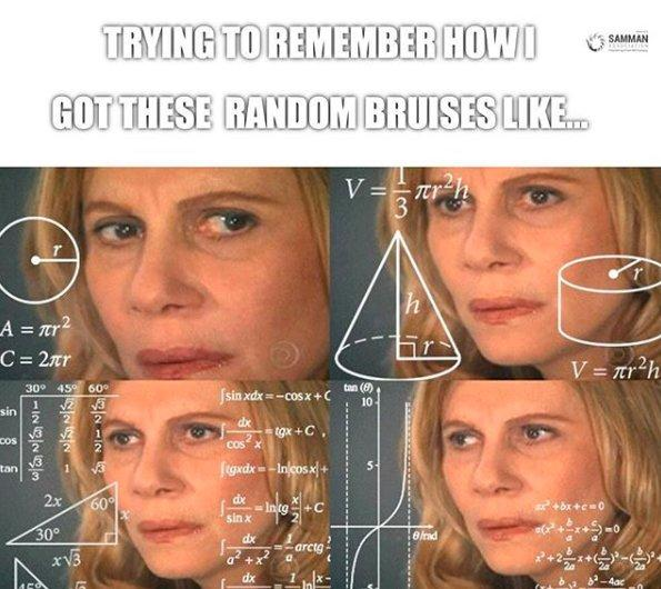 meme of woman trying to do math problems. caption trying to remember how i got these random bruises