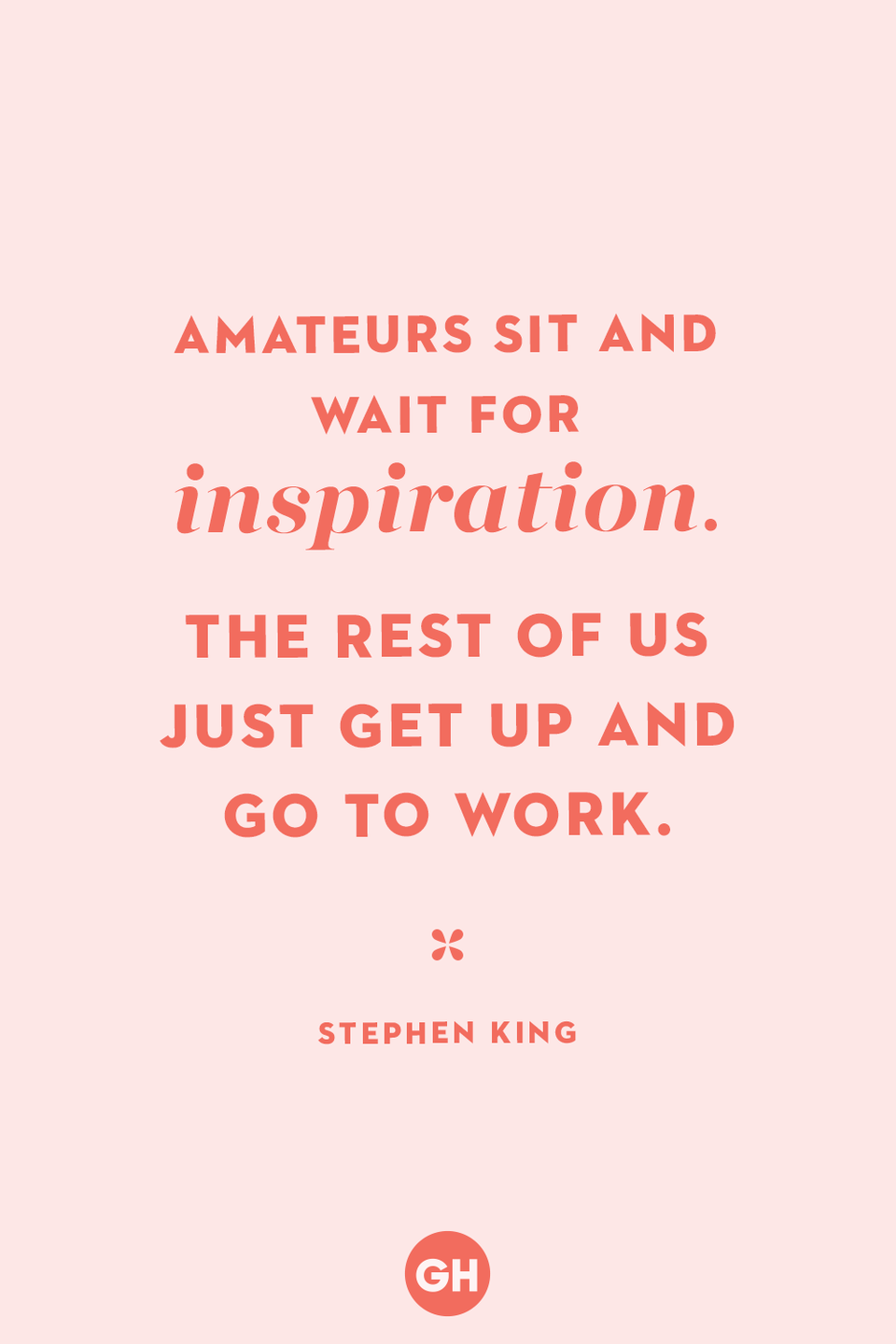 <p>Amateurs sit and wait for inspiration. The rest of us just get up and go to work. </p>