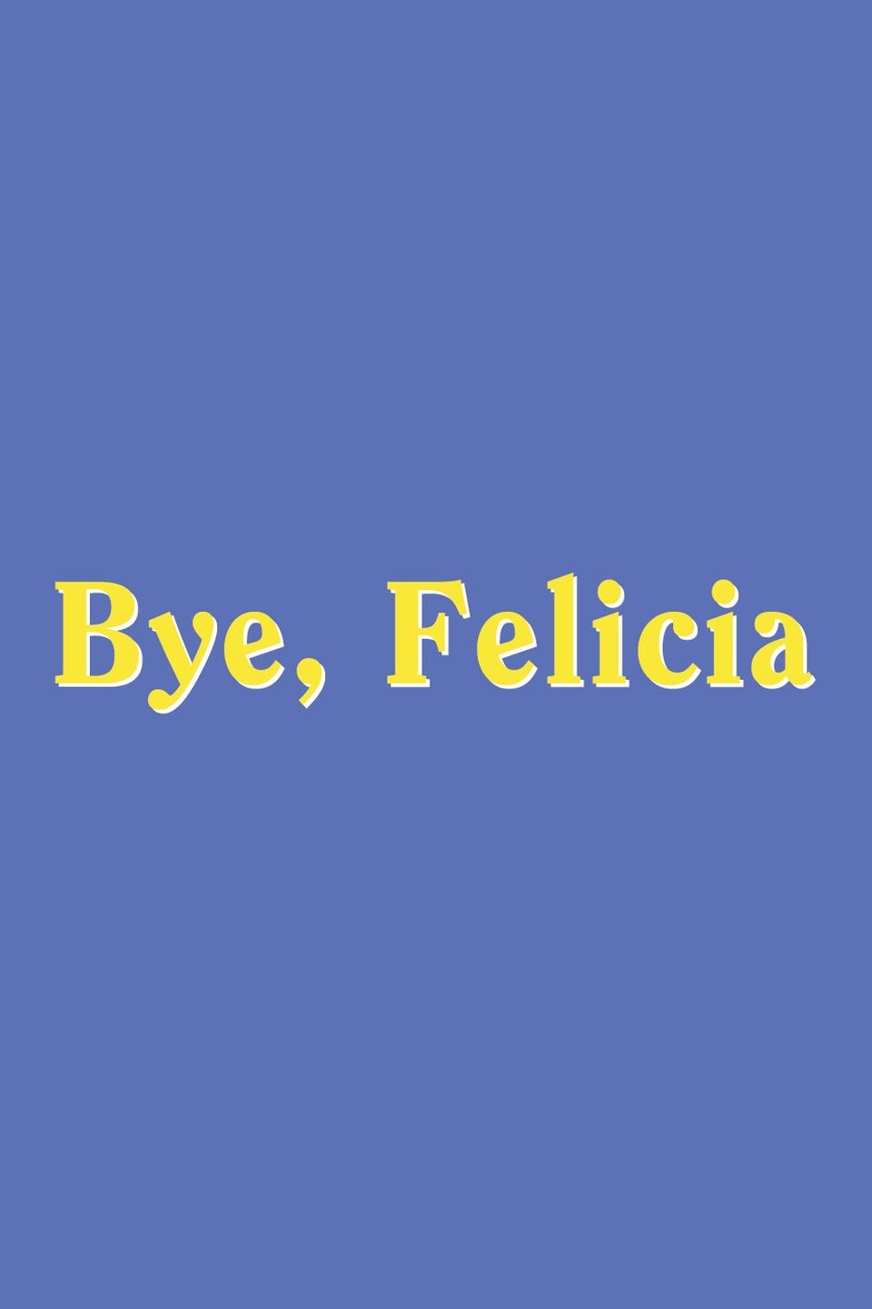 "<p>If you're tired of putting up with someone, tell them, ""Bye, Felicia!"" It's a way of dismissing them or their request. In 1995's <em><a href=""https://www.amazon.com/Friday-Ice-Cube/dp/B0070YR5UW?tag=syn-yahoo-20&ascsubtag=%5Bartid%7C10070.g.36318291%5Bsrc%7Cyahoo-us"" rel=""nofollow noopener"" target=""_blank"" data-ylk=""slk:Friday"" class=""link rapid-noclick-resp"">Friday</a>, </em>Ice Cube used the term <a href=""https://www.youtube.com/watch?time_continue=44&v=G05u7ihoYQA"" rel=""nofollow noopener"" target=""_blank"" data-ylk=""slk:in a scene"" class=""link rapid-noclick-resp"">in a scene</a> during which his character responds to Felicia's (Angela Means-Kaaya) unapproved request to borrow Smokey's (Chris Tucker) car.</p>"