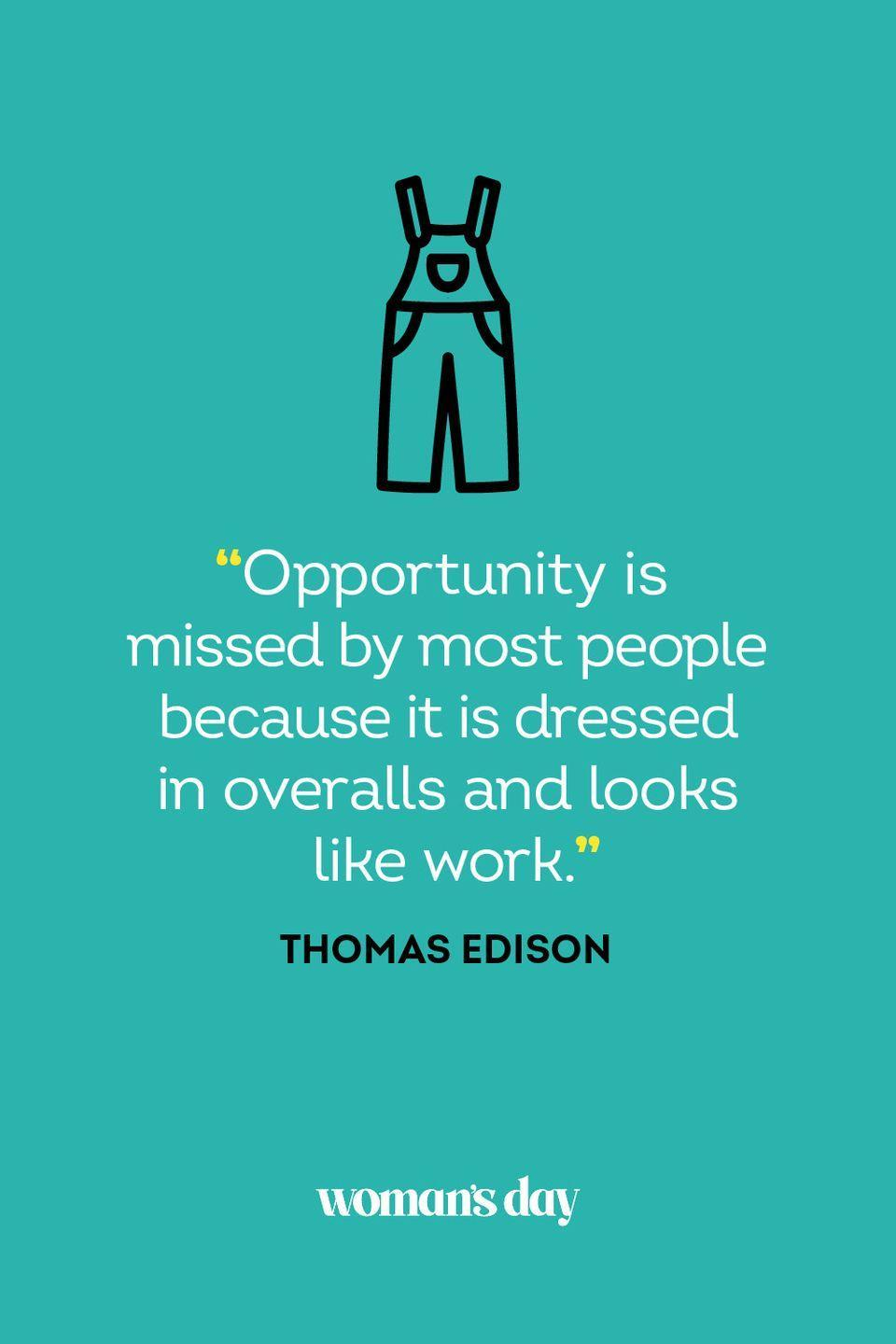 """<p>""""Opportunity is missed by most people because it is dressed in overalls and looks like work.""""</p>"""