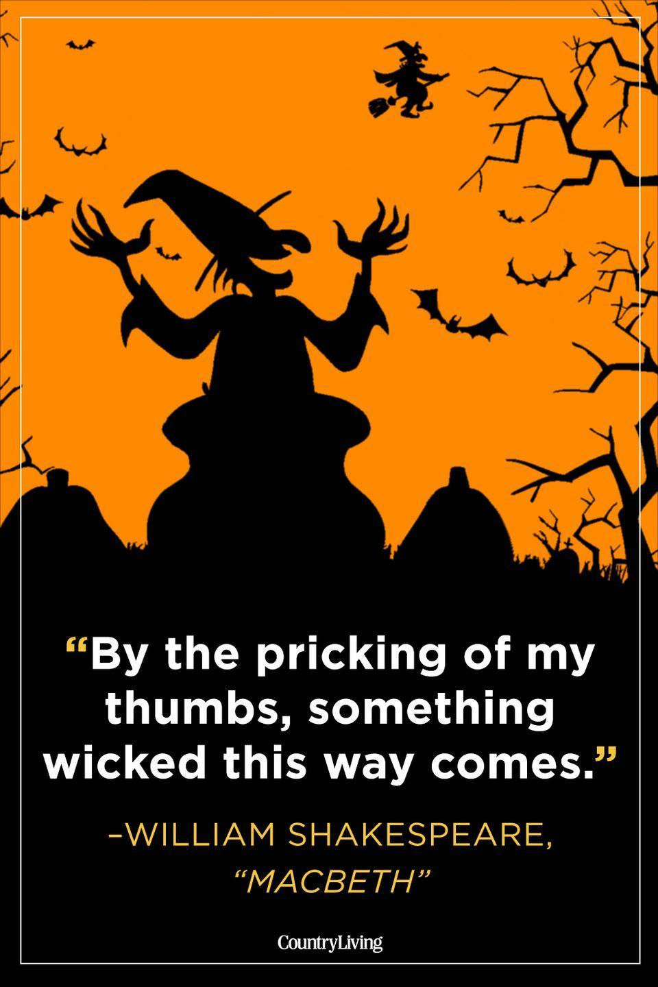 """<p>""""By the pricking of my thumbs, something wicked this way comes.""""</p>"""