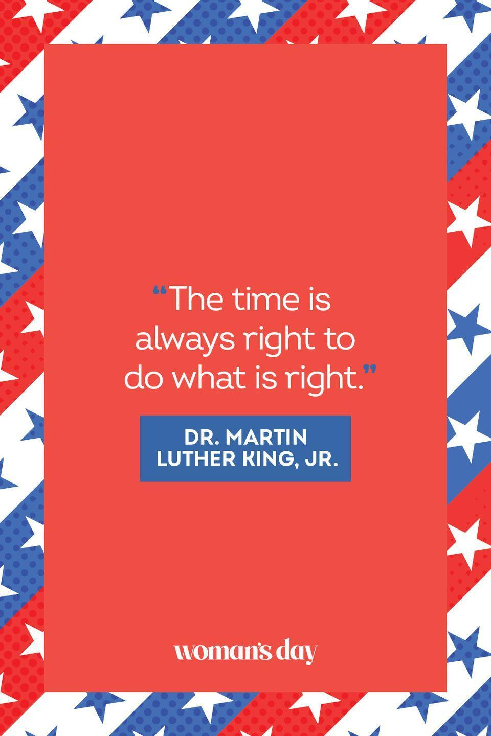 """<p>""""The time is always right to do what is right."""" </p>"""