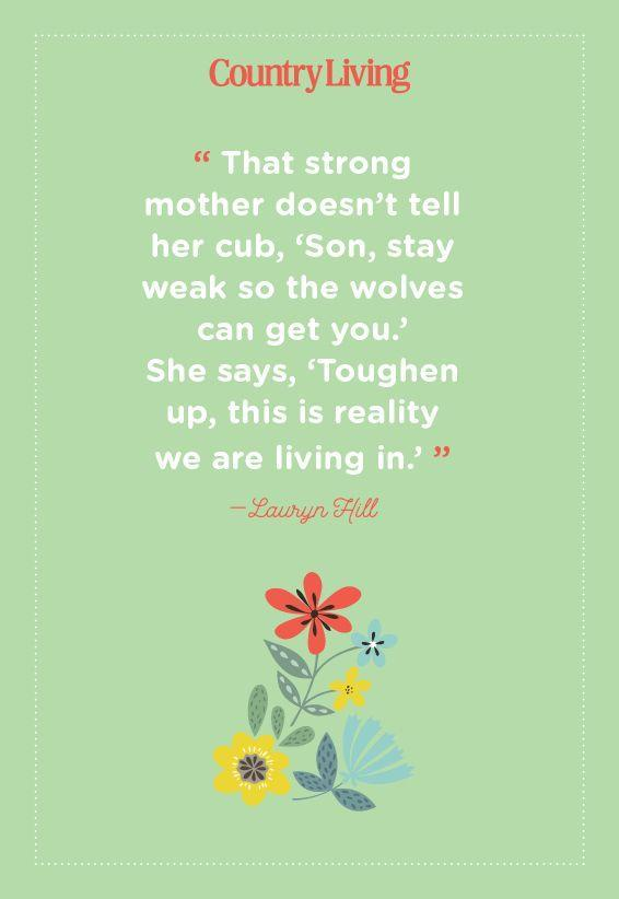 "<p>""That strong mother doesn't tell her cub, 'Son, stay weak so the wolves can get you.' She says, 'Toughen up, this is reality we are living in.'""</p>"