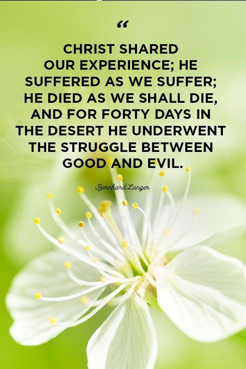 """<p>""""Christ shared our experience; he suffered as we suffer; he died as we shall die, and for forty days in the desert he underwent the struggle between good and evil.""""<br></p>"""