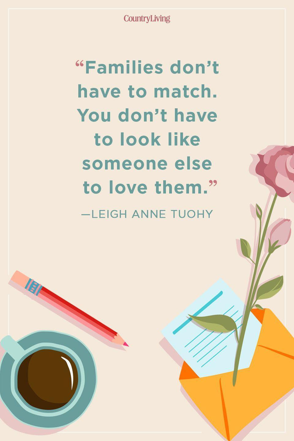 """<p>""""Families don't have to match. You don't have to look like someone else to love them.""""</p>"""