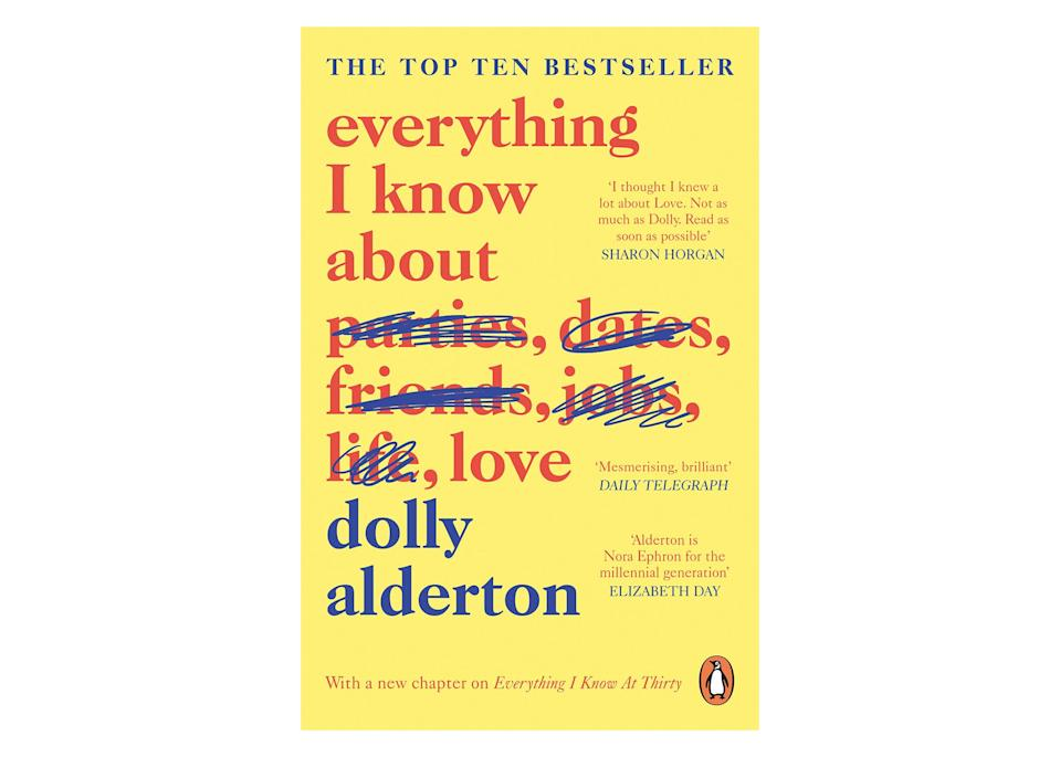 "<p>'Everything I Know About Love', <a href=""https://www.waterstones.com/book/everything-i-know-about-love/dolly-alderton/9780241982105"" rel=""nofollow noopener"" target=""_blank"" data-ylk=""slk:£6.99 at Waterstones"" class=""link rapid-noclick-resp""><em>£6.99 at Waterstones</em></a> </p>"