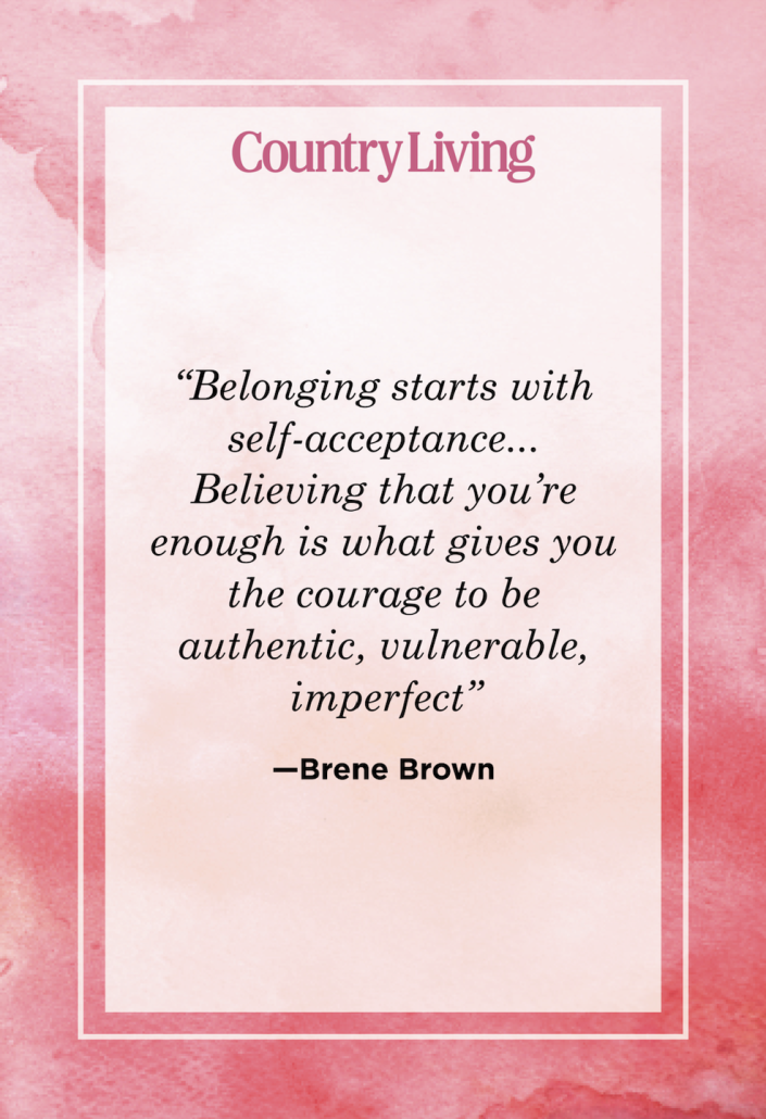 """<p>""""Belonging starts with self-acceptance... Believing that you're enough is what gives you the courage to be authentic, vulnerable, imperfect.""""</p>"""