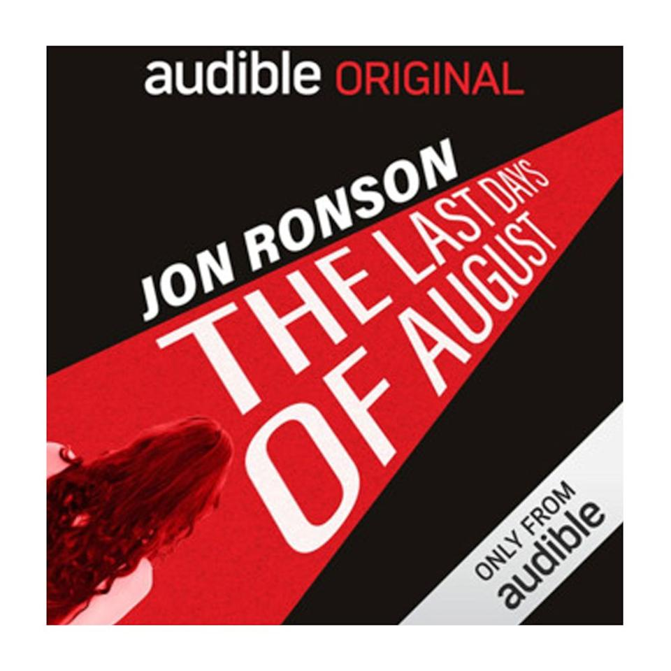 """<p>Writer Jon Ronson is no stranger to getting disgraced online: He wrote an entire nonfiction book about people who were """"dragged,"""" as it were, called <a href=""""https://www.amazon.com/dp/B00L9B7IRC/ref=dp-kindle-redirect?_encoding=UTF8&btkr=1""""><em>So You've Been Publicly Shamed</em></a>. But not all of those stories end as sadly as the one this podcast is about: After making what was perceived as a homophobic comment on Twitter, porn actress August Ames received massive backlash. In a matter of hours, she had killed herself. Like all true crime podcasts, though, the story doesn't end there, and Ronson talks to fellow porn actors, shady LA wheelers and dealers, and even Ames' family to try to figure out what really drove her to suicide.</p><p><a class=""""body-btn-link"""" href=""""https://podcasts.apple.com/us/podcast/the-last-days-of-august/id1258779354"""">LISTEN NOW</a></p>"""