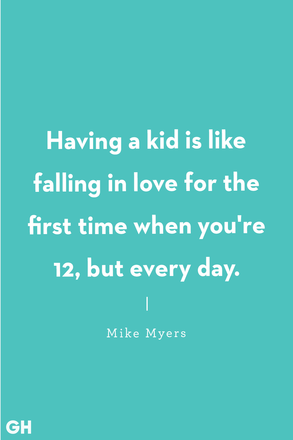 <p>Having a kid is like falling in love for the first time when you're 12, but every day.</p>