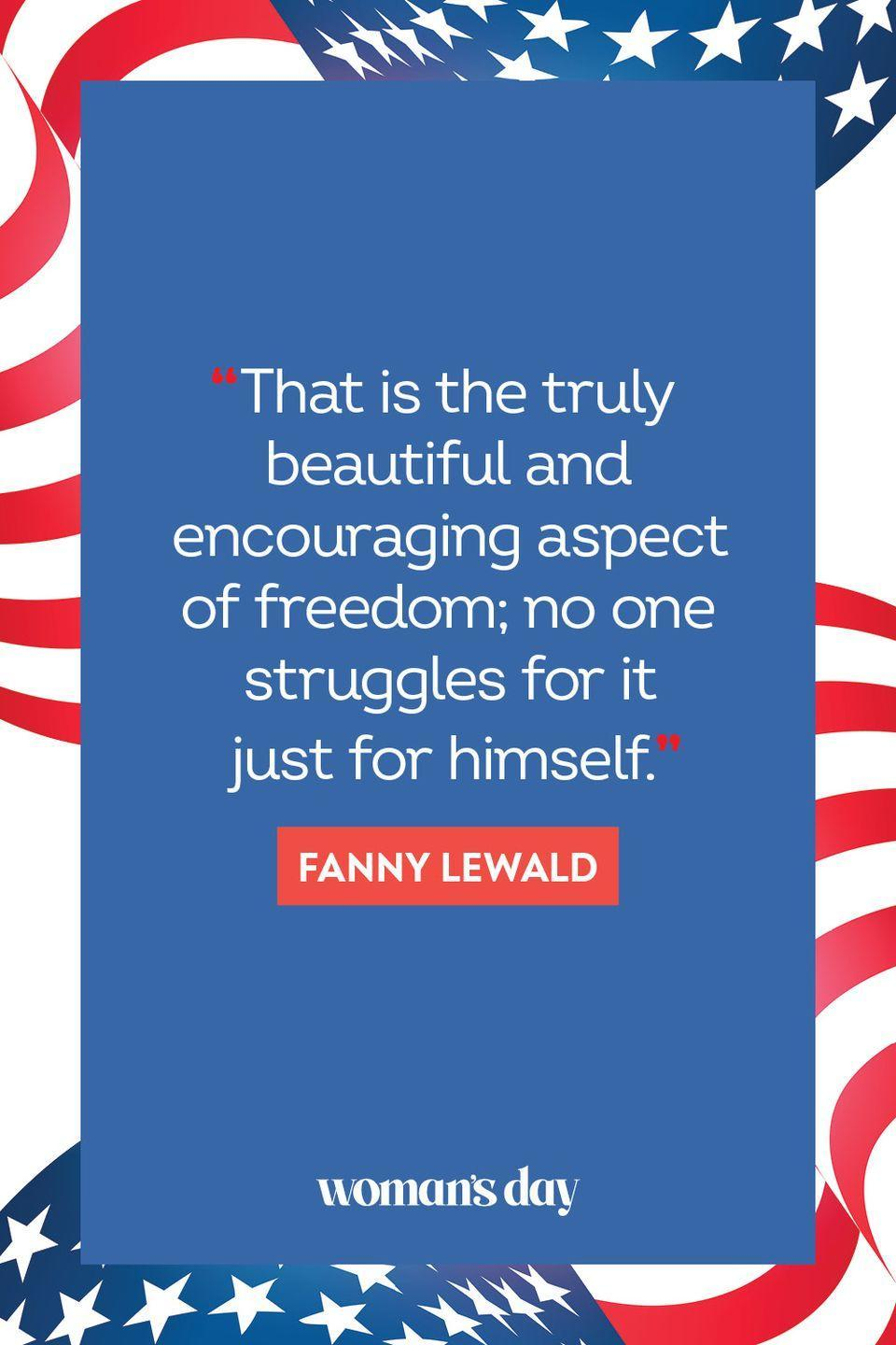 """<p>That is the truly beautiful and encouraging aspect of freedom; no one struggles for it just for himself."""" </p>"""
