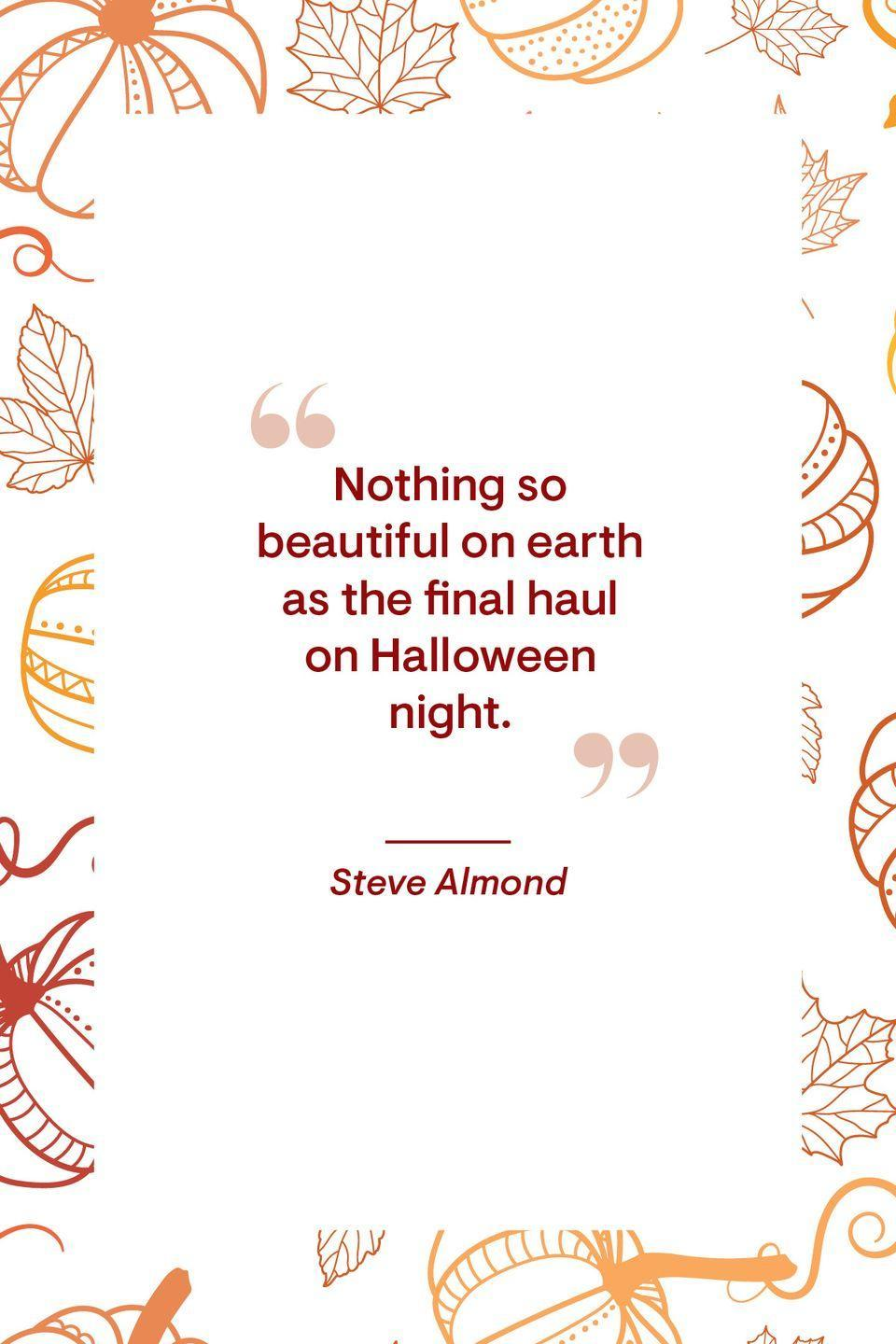 """<p>""""Nothing so beautiful on earth as the final haul on Halloween night.""""</p>"""