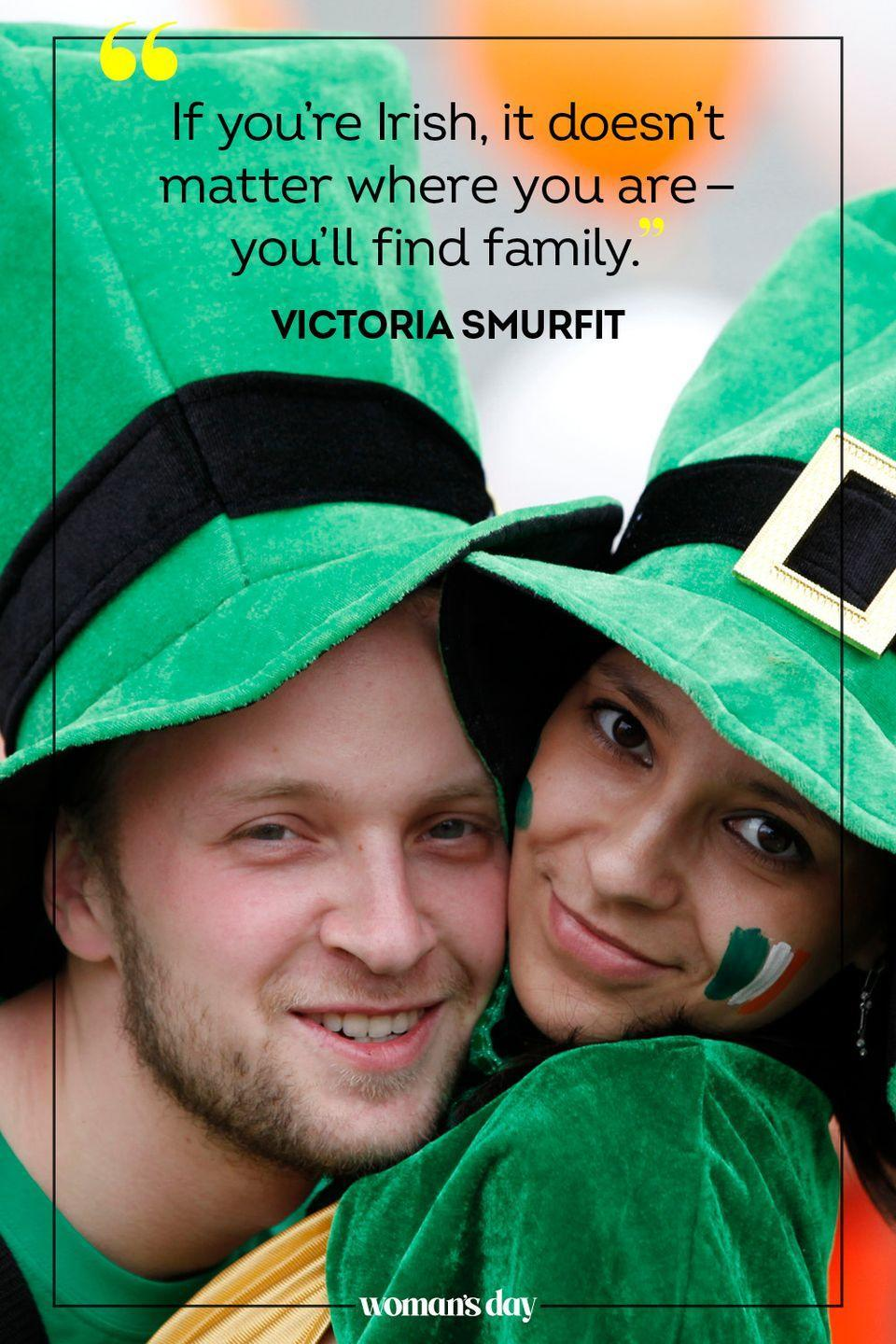 """<p>""""If you're Irish, it doesn't matter where you are — you'll find family."""" — Victoria Smurfit</p>"""