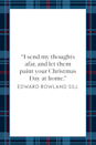"<p>""I send my thoughts afar, and let them paint your Christmas Day at home"" American poet Edward Rowland Sill wrote in a <a href=""https://www.google.com/books/edition/The_Poetical_Works_of_Edward_Rowland_Sil/JpIEAQAAIAAJ?hl=en&gbpv=1&bsq=afar"" rel=""nofollow noopener"" target=""_blank"" data-ylk=""slk:collection of political works"" class=""link rapid-noclick-resp"">collection of political works</a>.</p>"