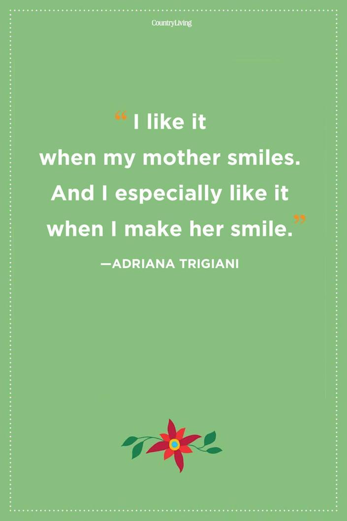 """<p>""""I like it when my mother smiles. And I especially like it when I make her smile.""""</p>"""