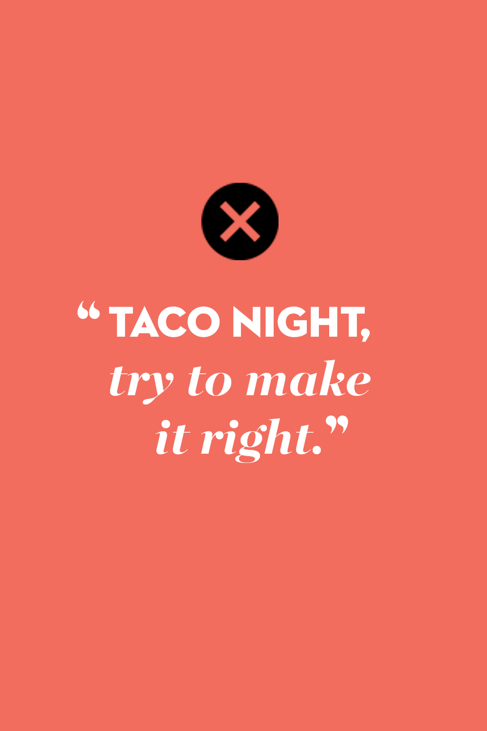 """<p><em>Every</em> night should be taco night, but the ska band actually suggested """"we talk all night, try to make it right.""""</p>"""