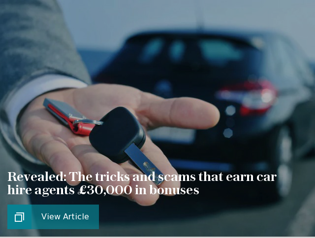 Revealed: The tricks and scams that earn car hire agents £30,000 in bonuses