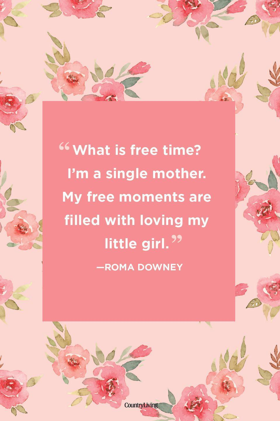 "<p>""What is free time? I'm a single mother. My free moments are filled with loving my little girl.""</p>"