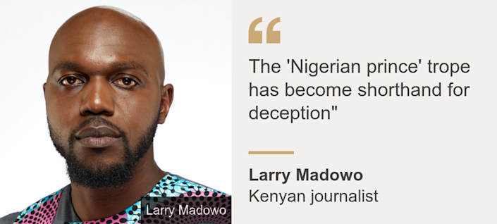 """""""The 'Nigerian prince' trope has become shorthand for deception"""""""", Source: Larry Madowo, Source description: Kenyan journalist, Image: Larry Madowo"""