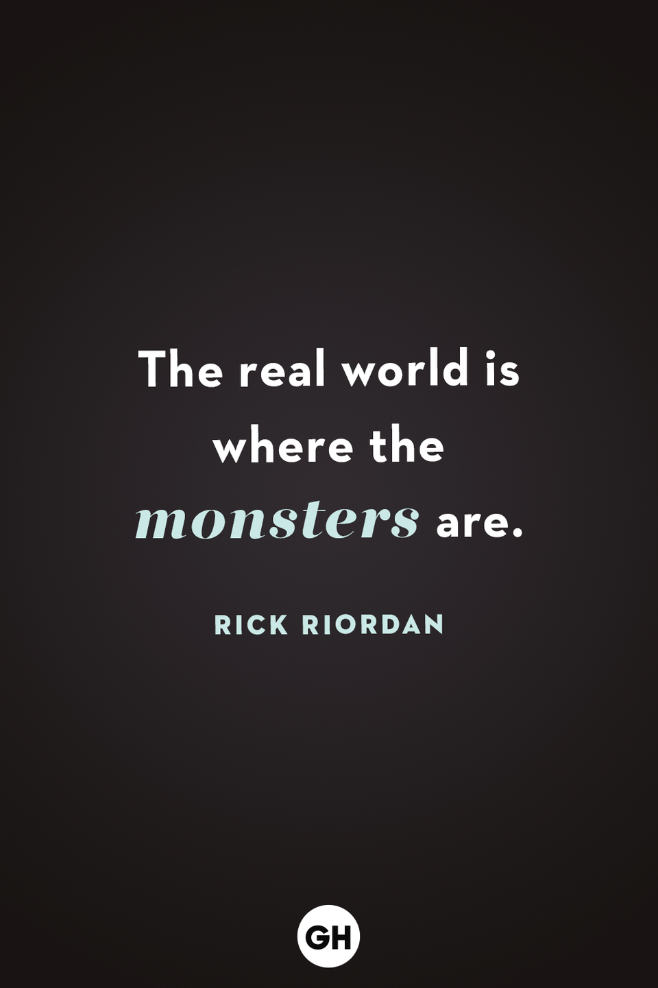<p>The real world is where the monsters are. </p>