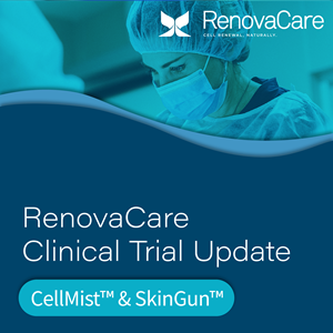 RenovaCare Provides Update on Clinical Trial for the CellMist™ & SkinGun™ System