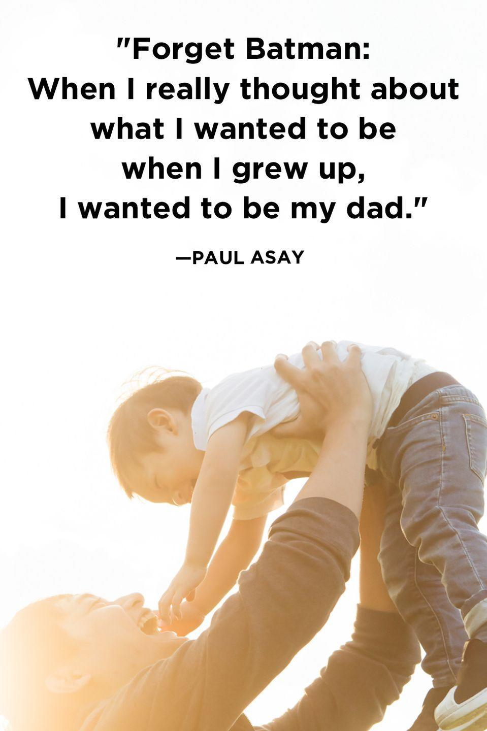 """<p>""""Forget Batman: When I really thought about what I wanted to be when I grew up, I wanted to be my dad.""""</p>"""