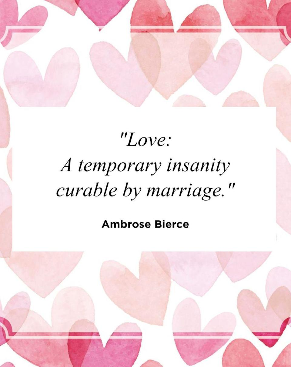 "<p>""Love: A temporary insanity curable by marriage.""</p>"