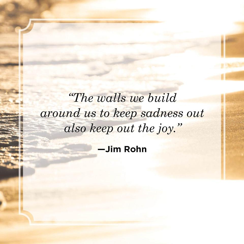 """<p>""""The walls we build around us to keep sadness out also keep out the joy.""""</p>"""