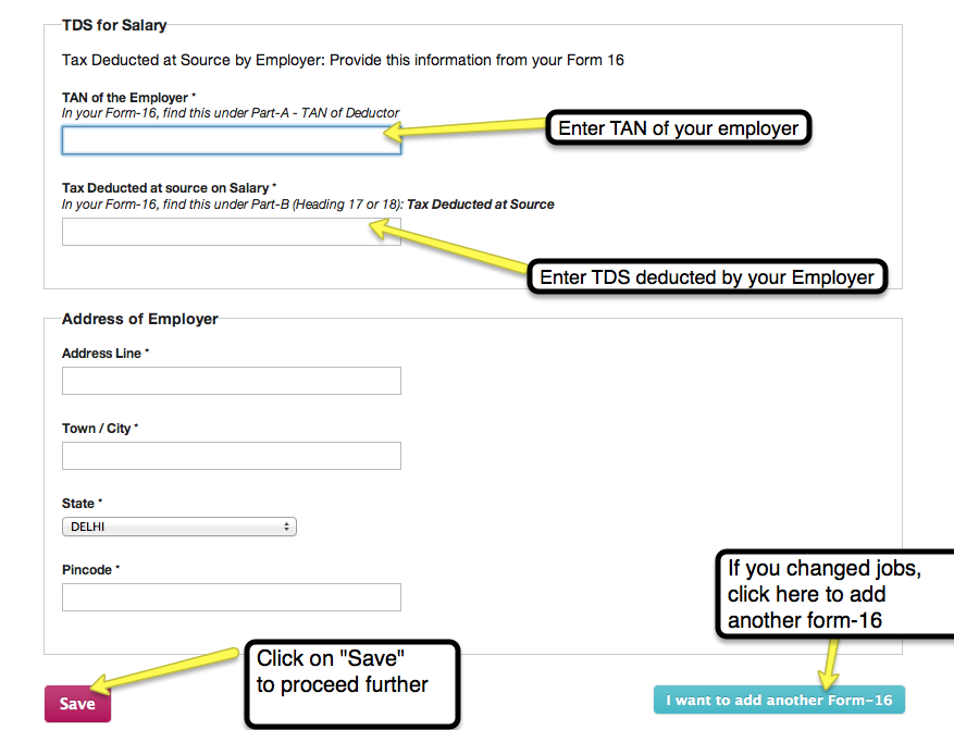"""5. If your employer has deducted TDS, specify the amount they deducted. Also specify their TAN number and Address. You should find this in your Form 16 Click on """"Save"""" to continue. If you have multiple Form-16s (In case you have you changed jobs during the year), then click on the bottom right where it says """"I want to add another Form-16""""."""