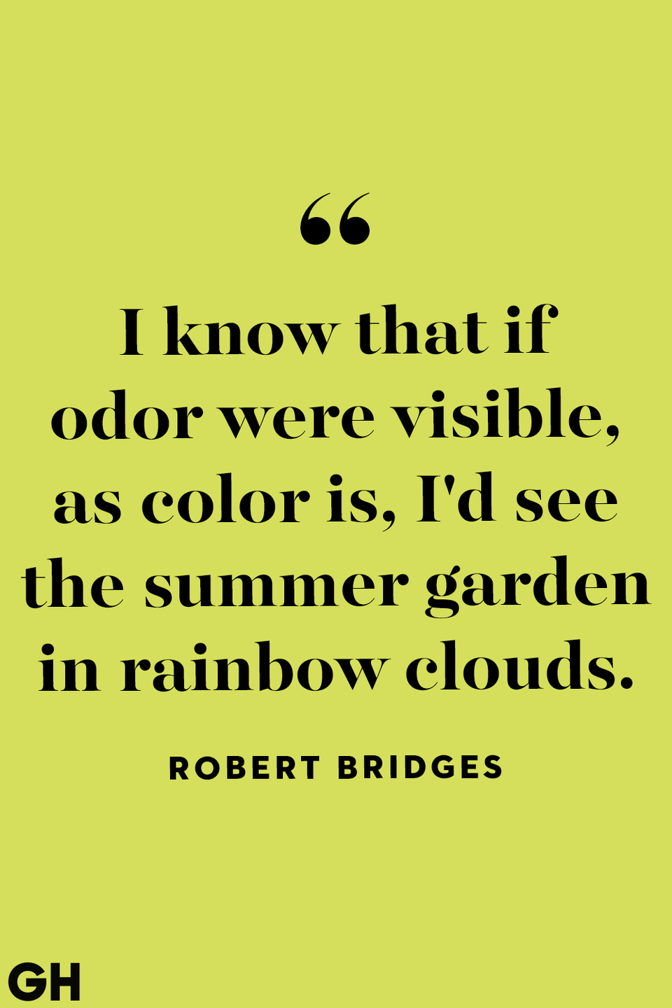 """<p>""""I know that if odor were visible, as color is, I'd see the summer garden in rainbow clouds.""""</p>"""